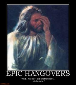 Epic Motivational Posters on Motivational Posters   Epic Hangovers Jesus Hangover Facepalm
